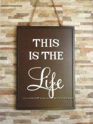 Декоративная доска для интерьера с надписью This is the life  - Это жизнь